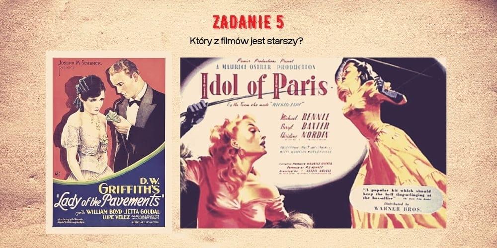 Zadanie 5. Któryzfilmów jest starszy? Lejdi of dy pejwments, czyAjdol of Paris?