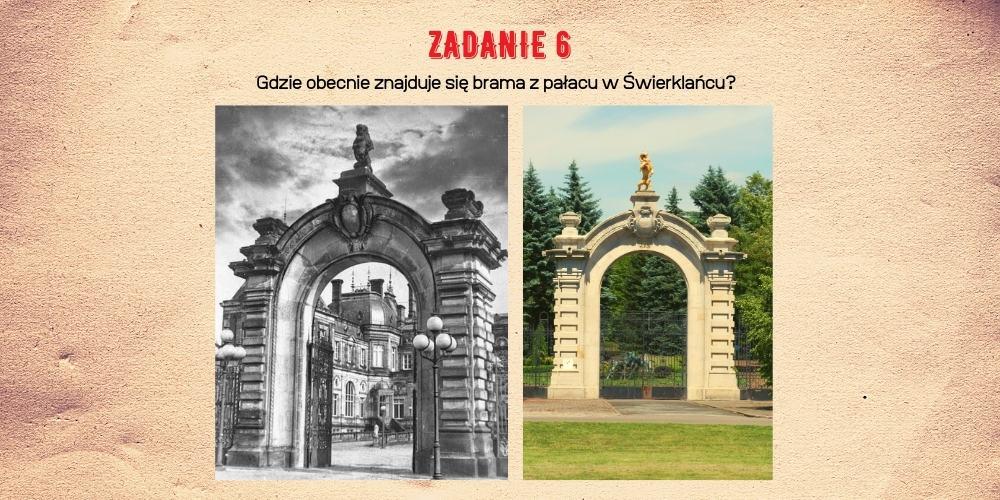 Zadanie 6. Gdzie obecnie znajduje się brama zpałacu wŚwierklańcu?